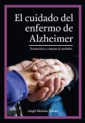El cuidado del enfermo de Alzheimer : Formación y consejos al cuidador