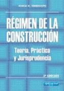 Régimen de la Construcción - Teoria,Practica y Jurisprudencia.