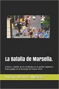 La Batalla de Marsella.: Crónica y análisis de los incidentes en el partido Inglaterra-Rusia jugado en la Eurocopa de Francia 2016.