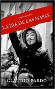 LA IRA DE LAS MASAS, REVOLUCIÓN A LA VUELTA DE LA ESQUINA: PRIMERA PARTE