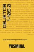 OBJETOS 1-105.0: poemas de un tiempo amarillo oscuro
