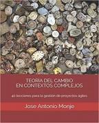 TEORÍA DEL CAMBIO EN CONTEXTOS COMPLEJOS: 40 lecciones para la gestión de proyectos ágiles (2da Edición)