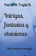 Intrigas, fantasías y obsesiones. Microrrelatos de un espejo.