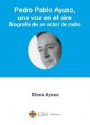 PEDRO PABLO AYUSO, UNA VOZ EN EL AIRE. BIOGRAFÍA DE UN ACTOR DE RADIO
