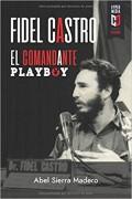 Fidel Castro. El Comandante Playboy: Sexo, Revolución y Guerra Fría