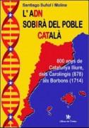 L'ADN sobirà del poble català. 800 anys de Catalunya lliure, dels Carolingis als Borbons (878 -1714)