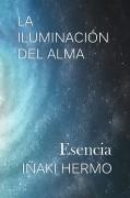LA ILUMINACIÓN DEL ALMA - Esencia -