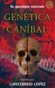 Genética Caníbal: un apocalipsis reiniciado.