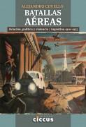 Batallas Aéreas -Aviación, política y violencia. Argentina 1910 - 1955