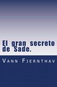 El  gran  secreto  de  Sade. Un  cambio  radical  de  interpretación  de  su  vida  y  de  su  obra