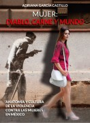 Mujer: Diablo,carne y mundo. Anatomía y cultura de la violencia contra las mujeres en México