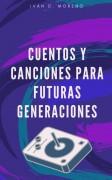 Cuentos Y Canciones Para Futuras Generaciones