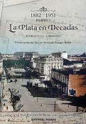 La Plata en décadas 1882 - 1951 Parte i