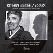RETRATOS (DES)DE LA LOCURA (Hospitales Mentales de Chile, 1997-2001)