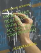 PROBLEMAS RESUELTOS PARA EL ACCESO A LA UNIVERSIDAD (ÁLGEBRA LINEAL)