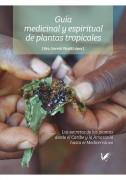 Guía Medicinal y Espiritual de Plantas Tropicales