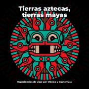 Tierras aztecas, tierras mayas