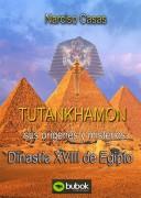 TUTANKHMON SUS ORIGENES Y MISTERIOS. DINASTIA XVIII DE EGIPTO