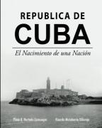 República de Cuba. El Nacimiento de una Nación