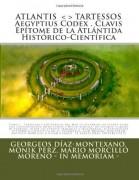 Atlantis . Tartessos . Aegyptius Codex . Clavis . Epítome de la Atlántida Histórico-Científica