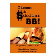 Gimme a $dollar BB! te podría pasar a ti