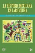La historia mexicana en caricatura. Una visión crítica sobre la historia nacional