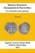 Historia Monetaria Documental de Puerto Rico (La Moneda Macuquina) Tomo I