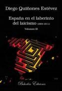 ESPAÑA EN EL LABERINTO DEL LAICISMO (2004-2011) VOL. III