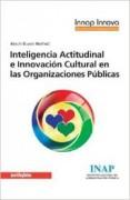 Inteligencia Actitudinal e Innovación Cultural en las Organizaciones Públicas. (Los 3 Amores del Funcionario Radical)