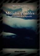 MUNDOS POSIBLES, la posibilidad de lo imposible