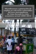 Microfinanzas y generación de empleo en colectivos vulnerables del área metropolitana de Lima durante la crisis económica actual (2008-2013).