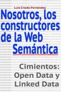 Nosotros, los constructores de la Web Semántica. Cimientos: Open Data y Linked Data