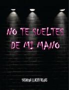 NO TE SUELTES DE MI MANO