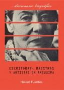 Escritoras, maestras y artistas en Arequipa. Diccionario biográfico
